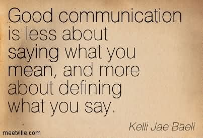 Good Communication Is Less About Saying What You Mean, And More About Defining What You Say.