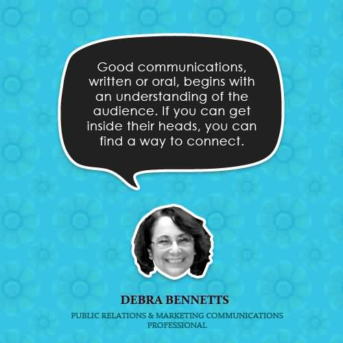 Good Communications, Written Or Oral, Begins With An Understanding At The Audience. If You Can Get Inside Their Hearts, You Can Find A Way To Connect.