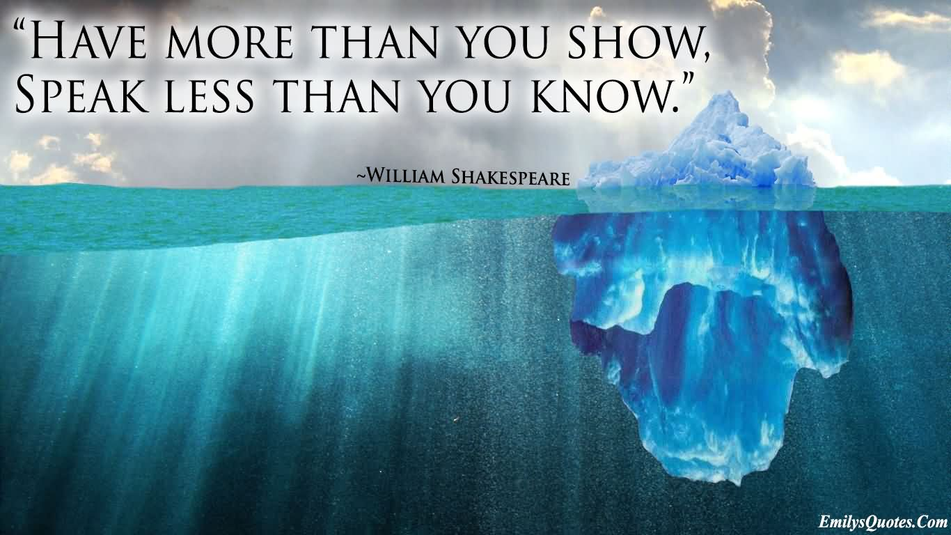 """Have More Than You Show, Speak Less Than You Know."""