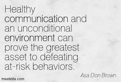 Healthy Communication And An Unconditional Environment Can Prove The Greatest Asset To Defeating At-Risk Behaviors.