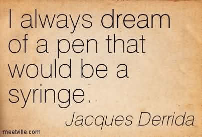 I Always Dream Of A Pen That Would Be A Syringe.