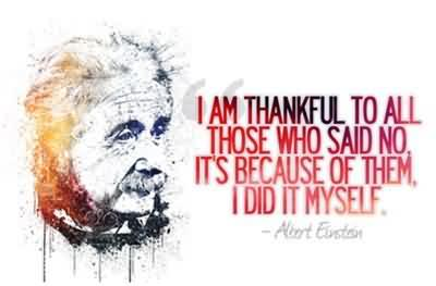 I Am Thankful To All Those Who Said No It's Because Of Them, I Did It Myself.