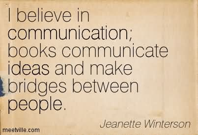 I Believe In Communication Books Communicate Ideas And Make Bridges Between People.