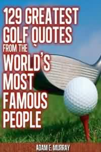 129 Greatest Golf Quotes.