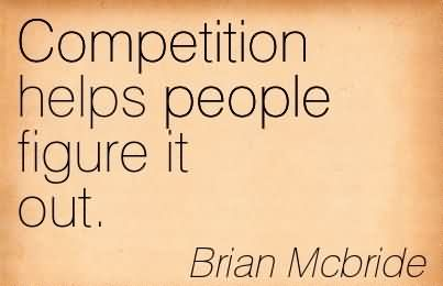 Competition Helps People Figure It Out.