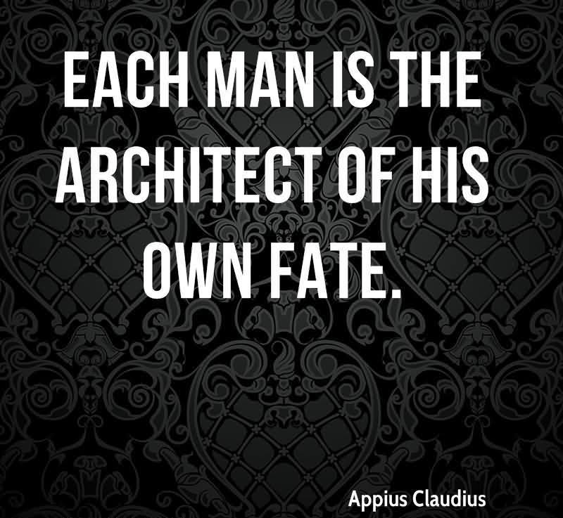 man is an architect of his own fate She describes an inspirational life story created by guadalupe quintanilla who became an architect of her own  his own destiny is man  his own fate .