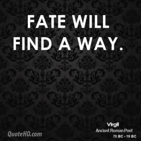Fate Will Find A Way. - Virgil
