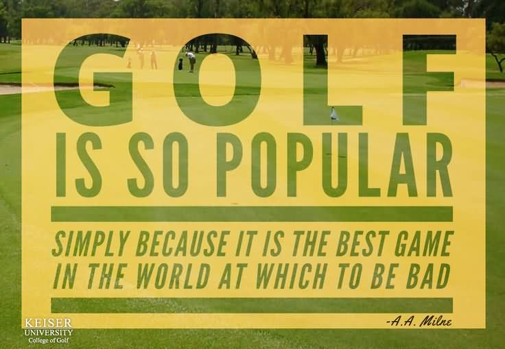 Golf Is So Popular Simply Because It Is The Best Game In The World At Which To Be Bad. (2)