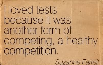 I Loved Tests Because It Was Another Form Of Competing, A Healthy Competition.