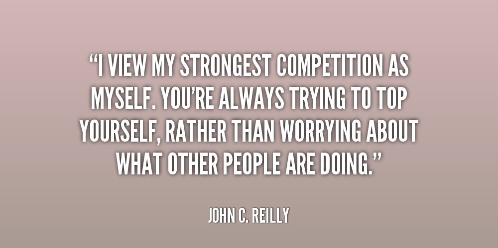 """I View My Strongest Competition As Myself. You're Always Trying To Top Yourself, Rather Than Worrying About What Other People Are Doing."""