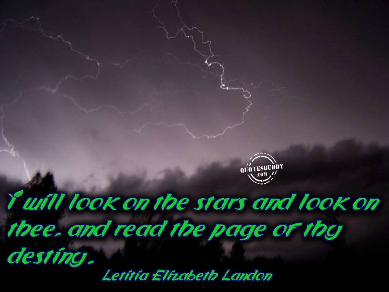 I Will Look On The Stars And Look On Thee. And Read The Page Of Thy Destiny. ~ Fate Quotes