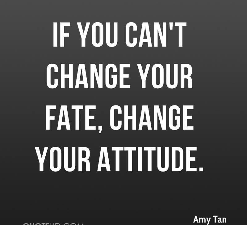 Superb If You Canu0027t Change Your Fate, Change Your Attitude. ~ Fate Quotes    Quotespictures.com