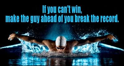 If You Can't Win Make The Guy Ahead Of You Break The Record.