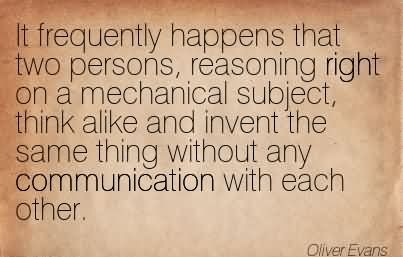 It Frequently Happens That Two Persons, Reasoning Right On A Mechanical Subject, Think Alike And Invent The Same Thing Without Any Communication With Each Other.