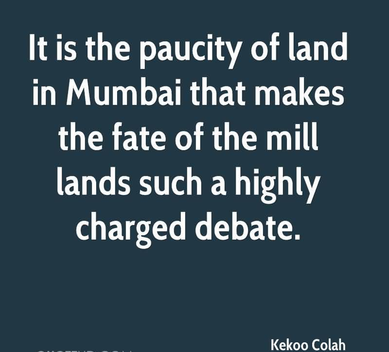 It Is The Paucity Of Land In Mumbai That Makes The Fate Of The Mill Lands Such A Highly Charged Debate. - Kekoo Colah