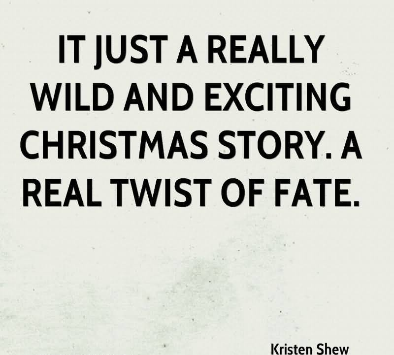 It Just A Really Wild And Exciting Christmas Story. A Real Twist Of Fate. - Kristen Shew