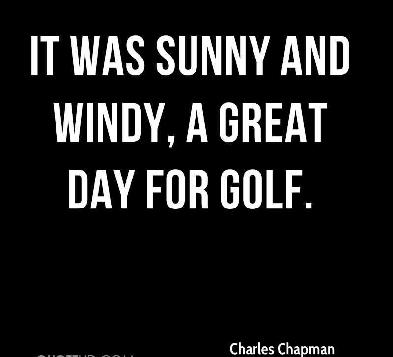 It Was Sunny And Windy, A Great Day For Golf.  Charles Chapman
