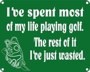 I've Spent Most Of My Life Playing Golf. The Rest Of It I've Just Wasted.