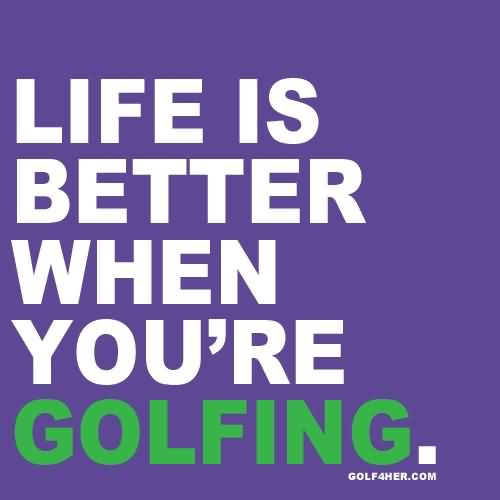 Life Is Better When You're Golfing Golf Quotes Quotespictures Enchanting Golf And Life Quotes