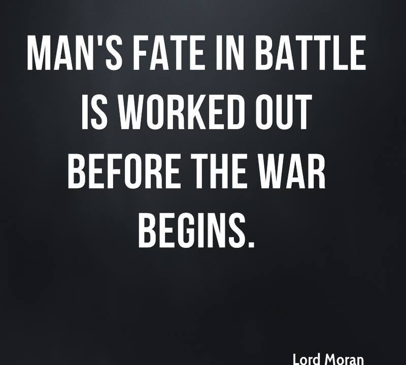 Man's Fate In Battle Is Worked Out Before The War Begins. - Lord Moran