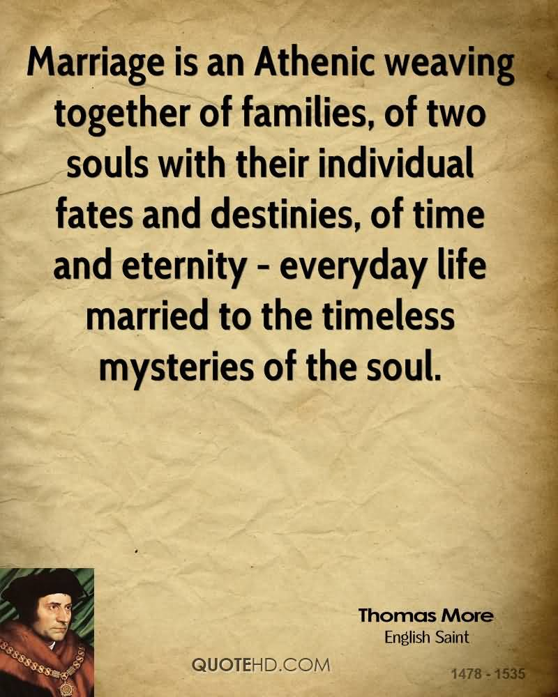 Marriage Is An Athenic Weaving Together Of Families, Of Two Souls With Their Individual Fates And Destinies..  - Thomas More