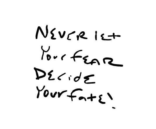 Never Let Your Fear Decide Your Fate6