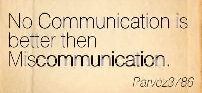 No Communication Is Better Then Miscommunication.