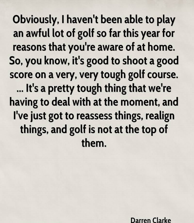 Obviosly, I Haven't Been Able To Play An Awful Lot Of Golf So Far This Year For Reasons That You're Aware Of At Home.