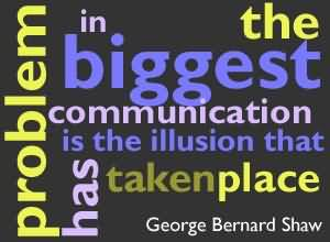 Problem In The Biggest Communication Is The Illusion That Has Takenplace. - George Bernard Shaw