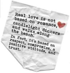 Real Love Is Not Based On Romance, Candlelight Dinners And Walk Along The Beach. In Fact, It's Based On Respect, Compromise, A Positive Attitude, And Trust.1