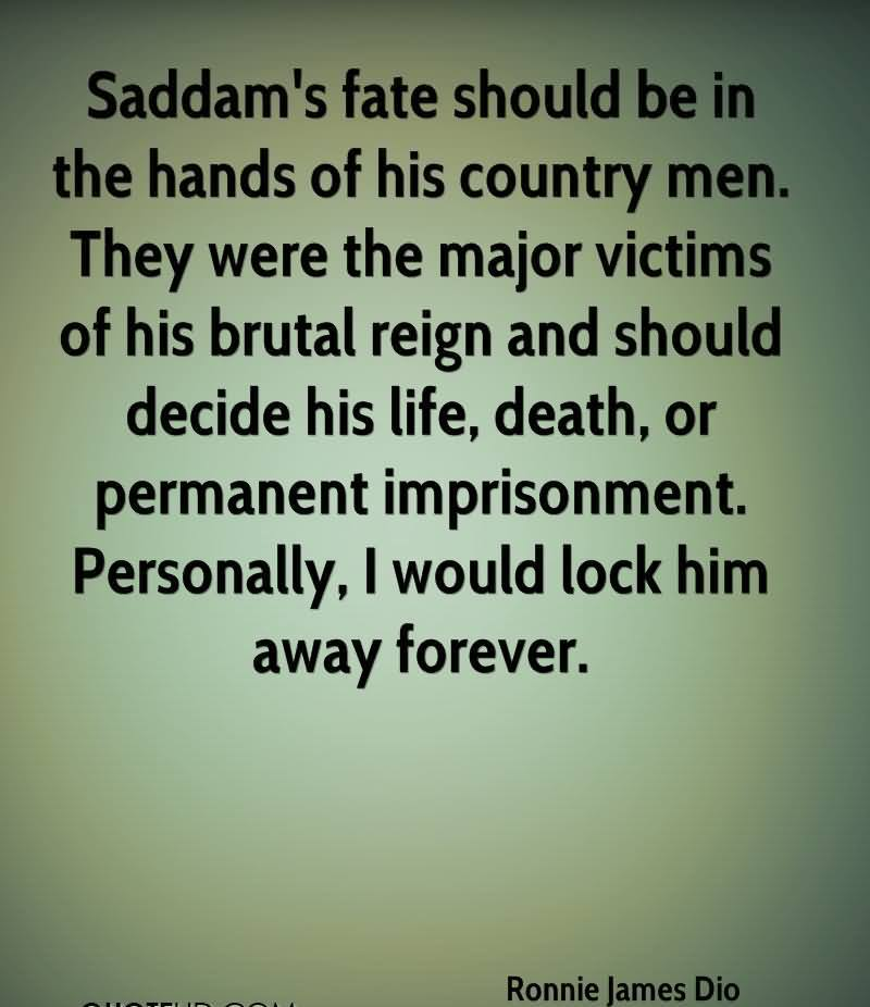 """ Saddam's Fate Should Be In The Hands Of His Country Men… - Ronnie James Dio"