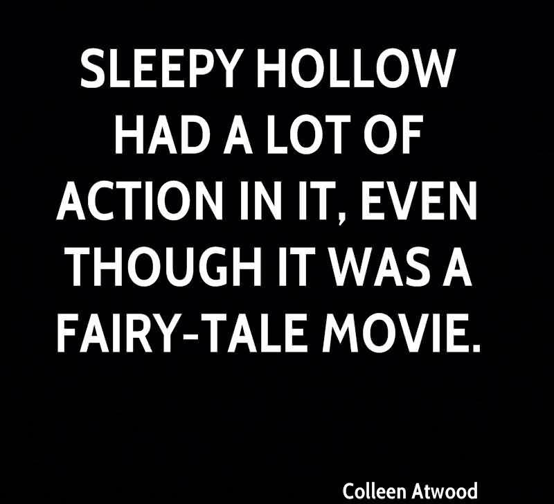 Sleepy Hollow Had A Lot Of Action In It, Even Thought It Was A Fairy-Tale Movie. - Colleen Atwood