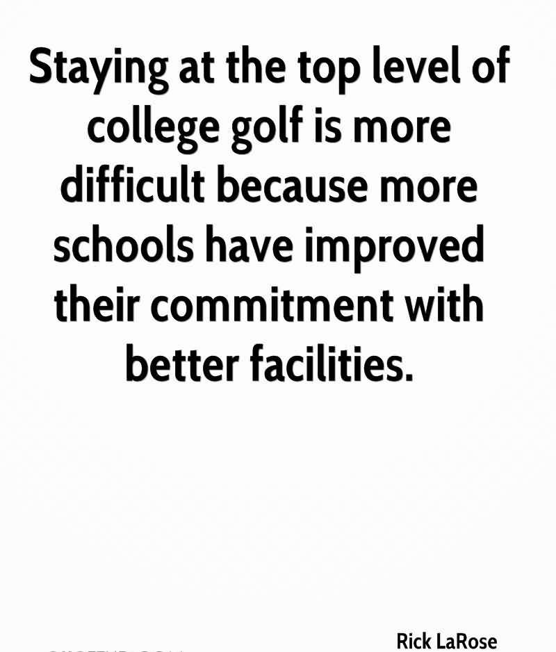 Staying At The Top Level Of College Golf Is More Difficult Because More School Have Improved Their Commitment With Better Facilities.