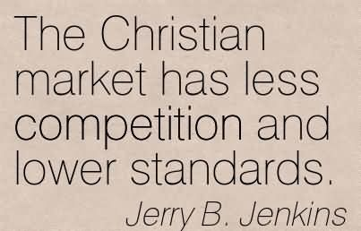 The Christian Market Has Less Competition And Lower Standards.