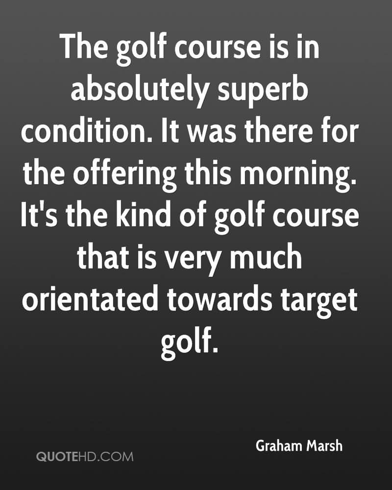 The Golf Course Is In Absolutely Superb Condition. It Was There For The Offering This Morning. It's The Kind Of Golf Course That I s Very Much Orientated Towards Target Golf.