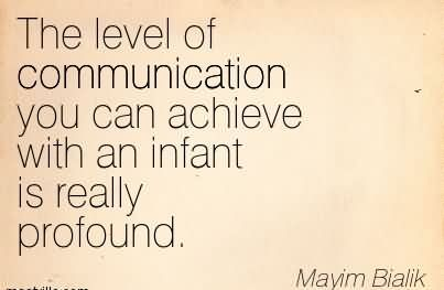 The Level Of Communication You Can Achieve With An Infant Is Really Profound.