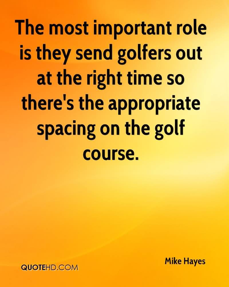 The Most Important Role Is They Send Golfers Out At The Right Time So There's The Appropriate Spacing On The Golf Course.