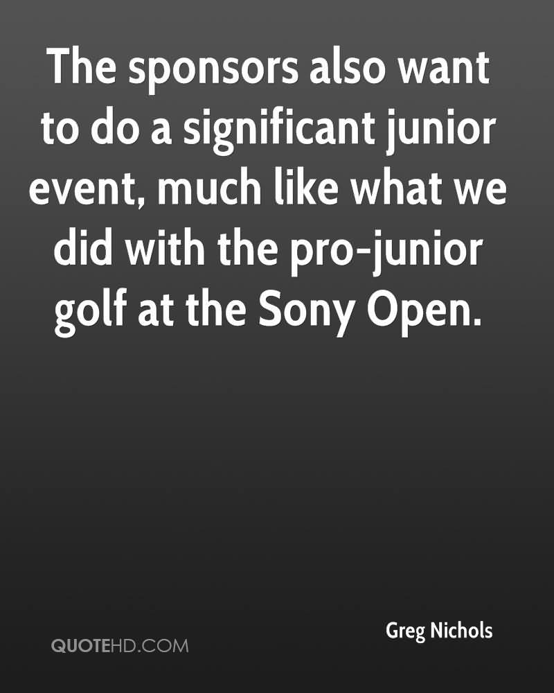 The Sponsors Also Want To Do A Significant Junior Event, Much Like What We Did With The Pro-Junior Golf At The Sony Open.
