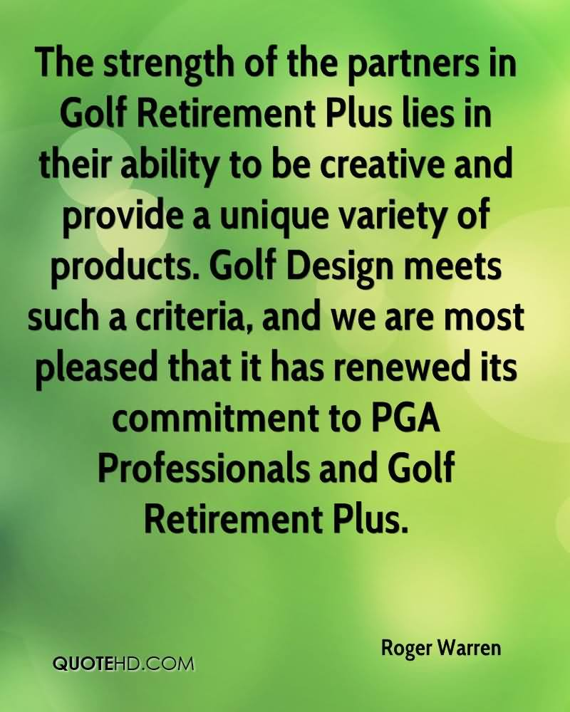 The Strength Of The Partners In Golf Retirement Plus Lies In Their Ability To Be Creative And Provide A Unique Variety Of Products.