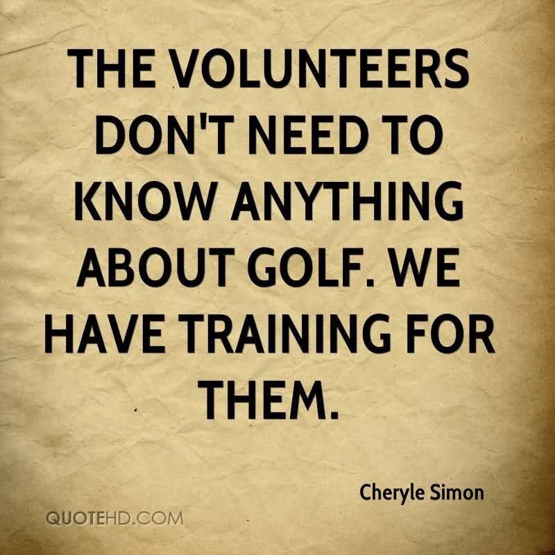 The Volunteers Don't Need To Know Anything About Golf. We Have Training For Them.