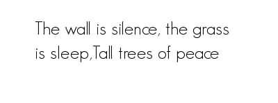 The Wall Is Silence, The Grass Is Sleep, Tall Trees Of Peace