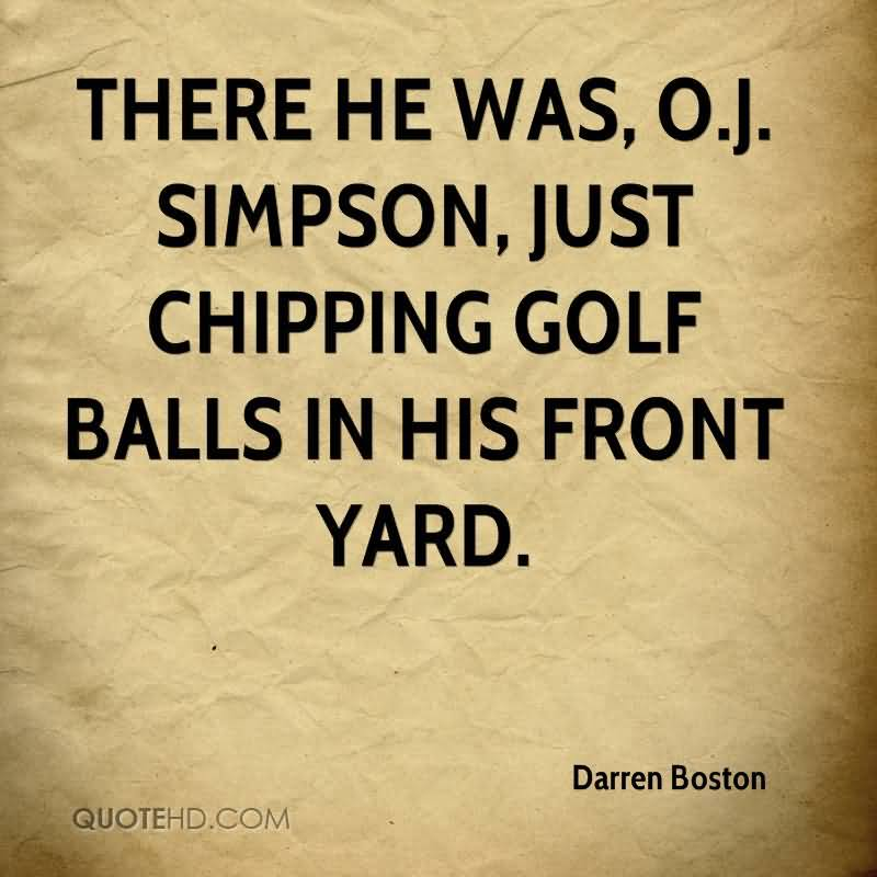 There He Was, O.J. Simpson, Just Chipping Golf Balls In His Front Yard.