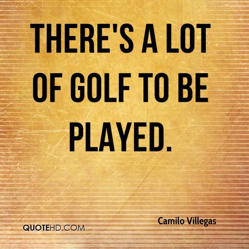 There's A Lot Of Golf To Be Played.