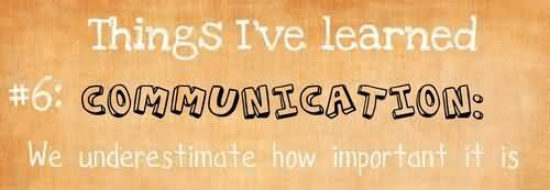 Things I've Learned Communication We Underestimate How Important It Is - Communication Quotes