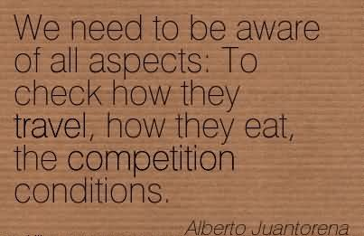 We Need To Be Aware Of All Aspects To Check How They Travel, How They Eat, The Competition Conditions.