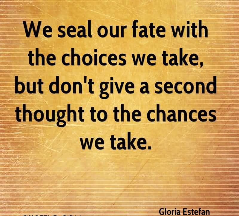 Quotes About Choices And Fate Our Fate With The Choices