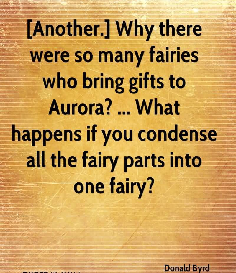 Why There Were So Many Fairies Who Brings Gifts To Aurora, What Happens If You Condense All The Fairy Parts Into One Fairy. - Donald Byrd