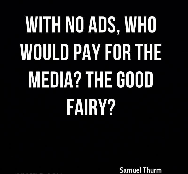With No Ads, Who Would Pay For The Media, The Good Fairy. - Samuel Thurm