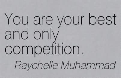 You Are Your Best And Only Competition.