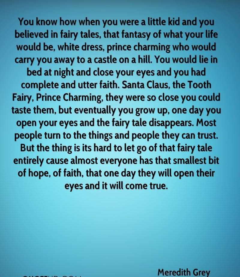 You Know How When You Were A Little Kid And You Believed In Fairy Tales, That Fantasy Of What Your Life Would Be.. - Meredith Grey